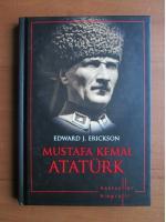 Edward J. Erickson - Mustafa Kemal Ataturk