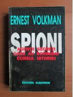 Anticariat: Ernest Volkman - Spioni. Agentii secreti care au schimbat cursul istoriei