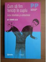 Anticariat: Gerard Leleu - Cum sa fim fericiti in cuplu intre fidelitate si infidelitate