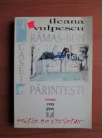 Anticariat: Ileana Vulpescu - Ramas bun casei parintesti