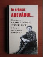 In sfarsit, adevarul. Generalul Victor Atanasie Stanculescu in dialog cu Alex Mihai Stoenescu