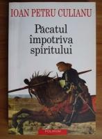 Ioan Petru Culianu - Pacatul impotriva spiritului