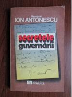 Maresalul Ion Antonescu - Secretele guvernarii