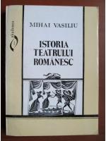 Anticariat: Mihail Vasiliu - Istoria teatrului romanesc