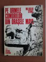 Anticariat: Miloslav Stingl - Pe urmele comorilor din orasele Maya