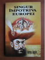 Mircea Dogaru - Singur impotriva Europei (Mihai Viteazul)