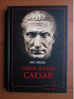 Anticariat: Nic Fields - Caius Iulius Caesar