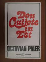 Anticariat: Octavian Paler - Don Quijote in Est