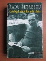 Radu Petrescu - Catalogul miscarilor mele zilnice. Jurnal 1946-1954 / 1954-1956