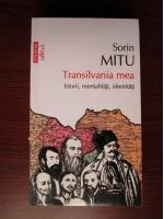 Anticariat: Sorin Mitu - Transilvania mea. Istorii, mentalitati, identitati