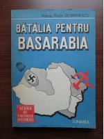 Anticariat: Valeriu Florin Dobrinescu - Batalia pentru Basarabia