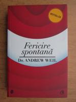 Anticariat: Andrew Weil - Fericire spontana