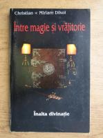 Christian Dikol, Miriam Dikol - Intre magie si vrajitorie. Inalta divinatie