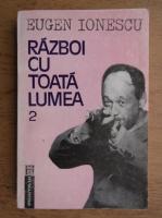 Eugen Ionescu - Razboi cu toata lumea (volumul 2)