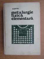 Anticariat: Georgeta Goras - Metalurgie fizica elementara