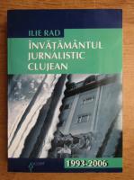 Ilie Rad - Invatamantul jurnalistic clujean (1993-2006)