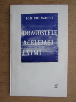 Anticariat: Ion Frunzetti - Dragostele aceleiasi inimi