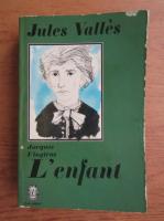 Anticariat: Jules Valles - Jacques VIngtras. L'enfant