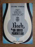 Ovidiu Varga - Bach. Un Orfeu pamantean (volumul 4)
