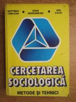 Septimiu Chelcea, Ioan Marginean, Ion Cauc - Cercetarea sociologica. Metode si tehnici
