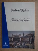 Serban Titeica - Modificarea rezistentei electrice a metalelor in camp magnetic