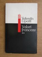 Anticariat: Valentin Lipatti - Valori franceze (volumul 2)