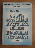 Anticariat: Viorel Ros - Dreptul proprietatii intelectuale. Marcile si indicatiile geografice (volumul 1)