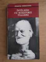 Anticariat: Dragos Vranceanu - Intalniri cu scriitorii italieni