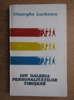 Gheorghe Luchescu - Din galeria personalitatilor timisene
