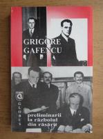 Grigore Gafencu - Preliminarii la razboiul din rasarit