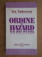 Ion Tudosescu - Ordine si hazard