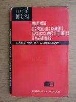 Anticariat: L. Artsimovitch, S. Loukianov - Mouvement des particules chargees dans des champs electriques et magnetiques