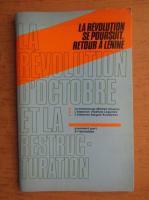 Anticariat: La revolution se poursuit retour a Lenine. La revolution d'octobre et la restructuration