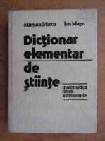 Anticariat: Mariuca Marcu, Ion Moga - Dictionar elementar de stiinte. Matematica, fizica, astronomie