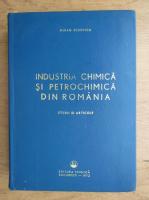 Anticariat: Mihail Florescu - Industria chimica si petrochimica din Romania