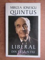 Mircea Ionescu-Quintus - Liberal din tata-n fiu
