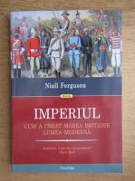 Anticariat: Niall Ferguson - Imperiul. Cum a creat Marea Britanie lumea moderna