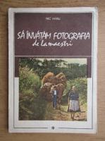 Nic Hanu - Sa invatam fotografia de la maestri (volumul 1)