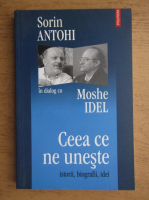 Sorin Antohi, Moshe Idel - Ceea ce ne uneste. Istorii, biografii, idei
