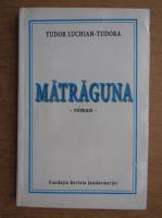Anticariat: Tudor Luchian Tudora - Matraguna