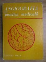 Anticariat: Angiografia in practica medicala