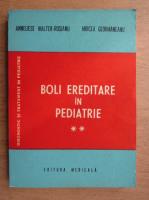 Annelise Walter-Rosianu - Boli ereditare in pediatrie (volumul 2)