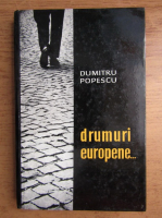 Anticariat: Dumitru Popescu - Drumuri europene