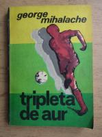 Anticariat: George Mihalache - Tripleta de aur