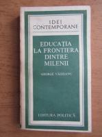Anticariat: George Vaideanu - Educatia la frontiera dintre milenii