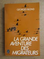 Georges Blond - La grande aventure des migrateurs
