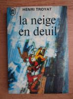 Anticariat: Henri Troyat - La neige en deuil