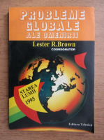 Anticariat: Lester R. Brown - Probleme globale ale omenirii. Starea lumii 1995