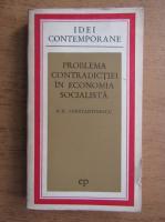 Anticariat: N. N. Constantinescu - Problema contradictiei in economia socialista