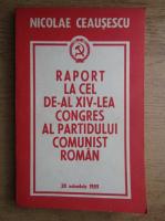Nicolae Ceausescu - Raport la cel de-al XIV-lea congres al Partidului Comunist Roman
